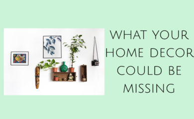 What Your Home Decor Could be Missing