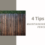 4 Tips on Maintaining Wooden fences