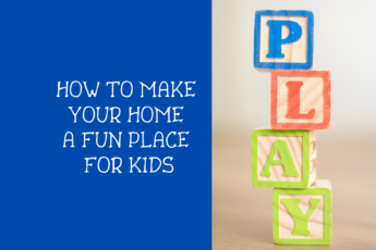 How to Make Your Home Fun for Kids