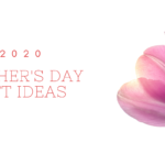 Mother's Day Gift Idea's 2020